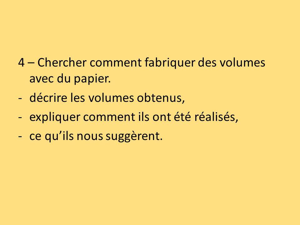 4 – Chercher comment fabriquer des volumes avec du papier.