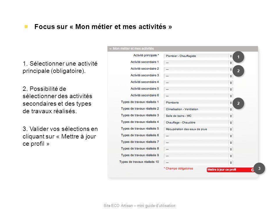 Focus sur « Mon métier et mes activités » 1. Sélectionner une activité principale (obligatoire). 2. Possibilité de sélectionner des activités secondai