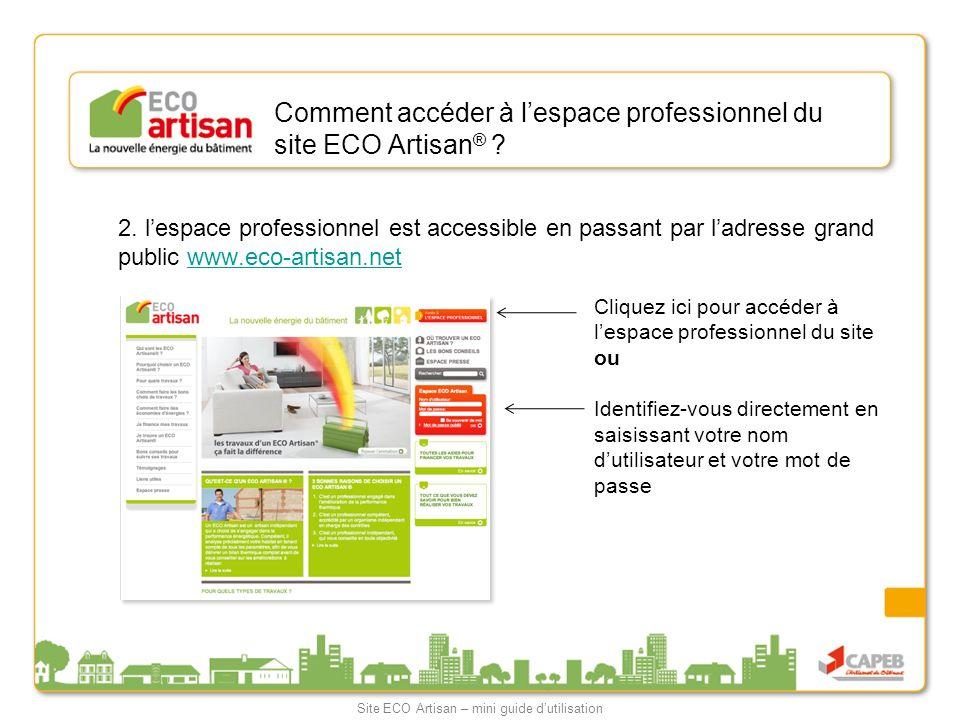 Comment accéder à lespace professionnel du site ECO Artisan ® ? 2. lespace professionnel est accessible en passant par ladresse grand public www.eco-a