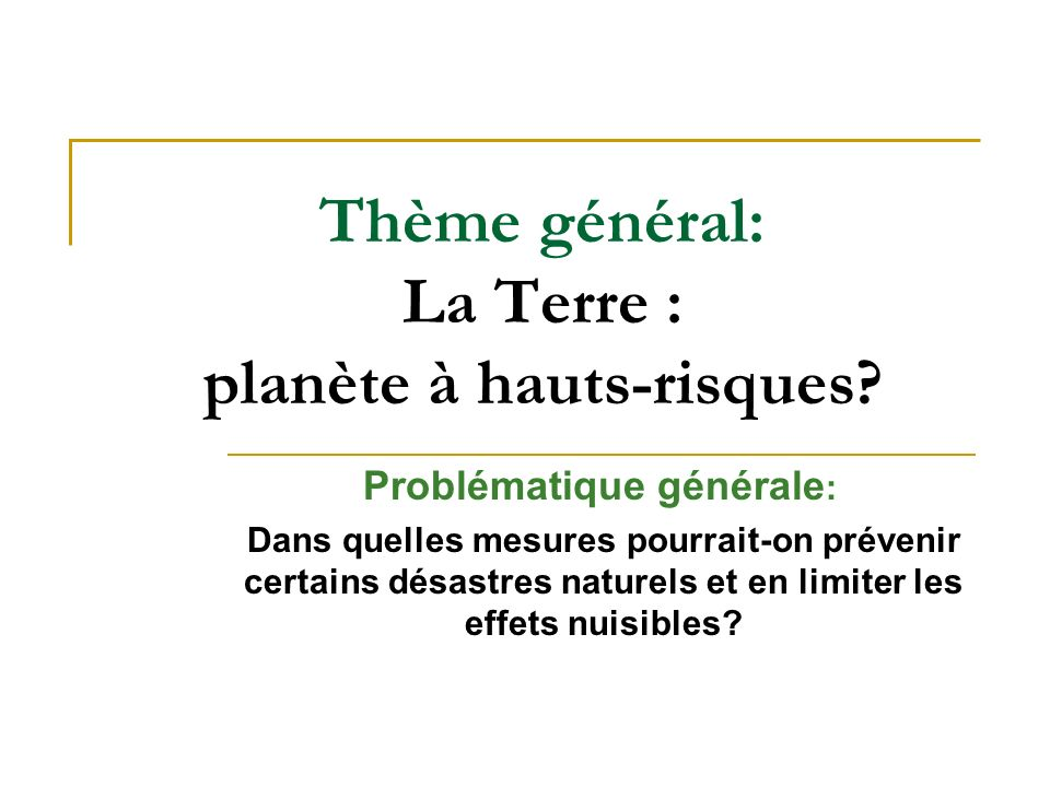 Thème général: La Terre : planète à hauts-risques.