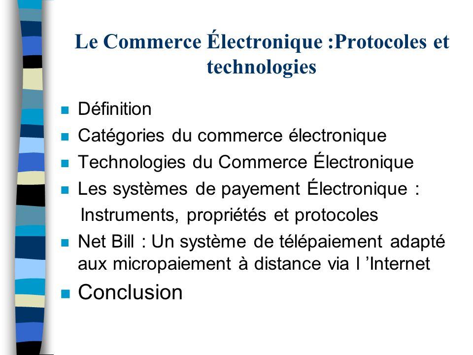 Le Commerce Électronique :Protocoles et technologies n Définition n Catégories du commerce électronique n Technologies du Commerce Électronique n Les