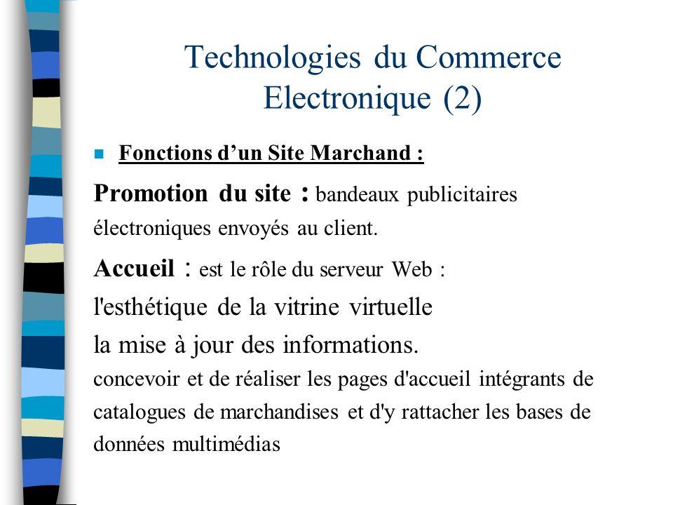 Technologies du Commerce Electronique (2) n Fonctions dun Site Marchand : Promotion du site : bandeaux publicitaires électroniques envoyés au client.
