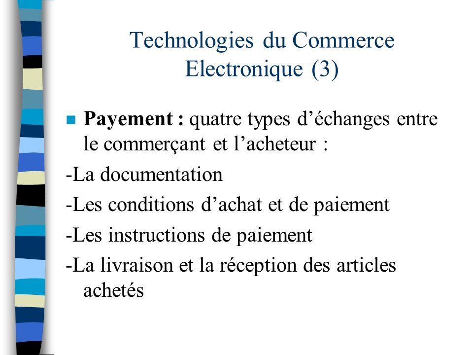 Technologies du Commerce Electronique (3) n Payement : quatre types déchanges entre le commerçant et lacheteur : -La documentation -Les conditions dac