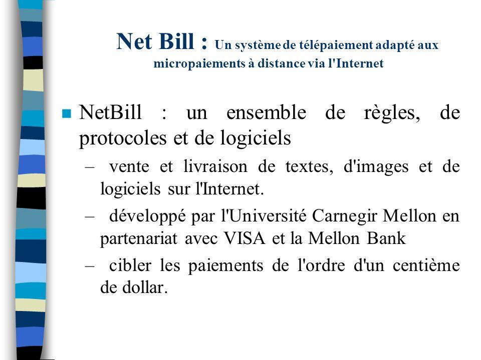 Net Bill : Un système de télépaiement adapté aux micropaiements à distance via l'Internet n NetBill : un ensemble de règles, de protocoles et de logic