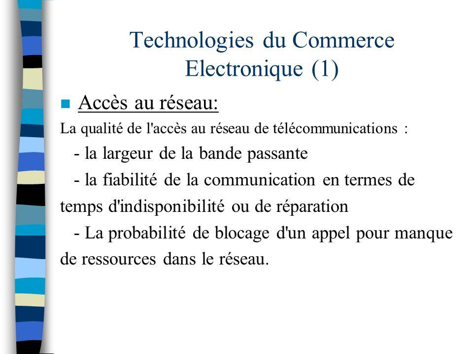 Technologies du Commerce Electronique (1) n Accès au réseau: La qualité de l'accès au réseau de télécommunications : - la largeur de la bande passante