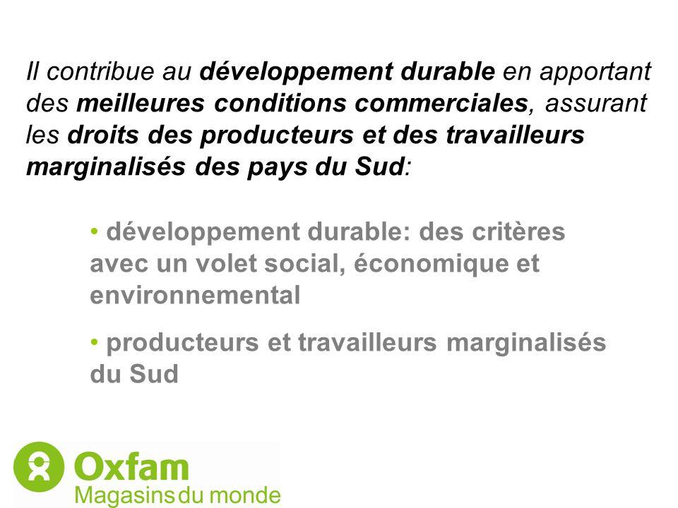 Il contribue au développement durable en apportant des meilleures conditions commerciales, assurant les droits des producteurs et des travailleurs mar