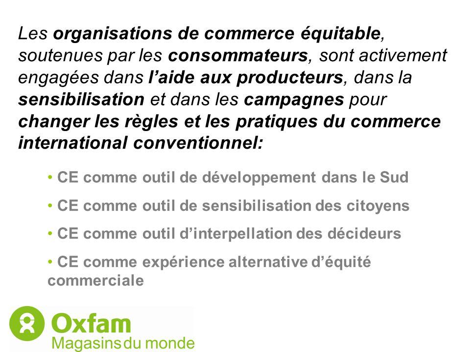 Les organisations de commerce équitable, soutenues par les consommateurs, sont activement engagées dans laide aux producteurs, dans la sensibilisation