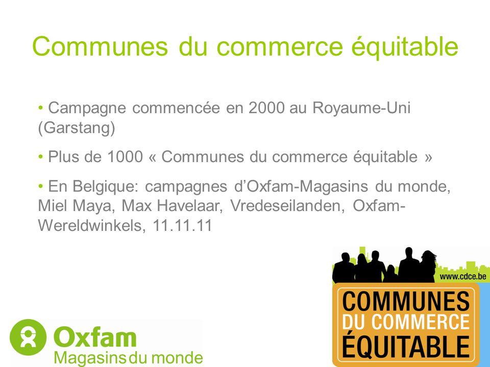 Communes du commerce équitable Campagne commencée en 2000 au Royaume-Uni (Garstang) Plus de 1000 « Communes du commerce équitable » En Belgique: campa