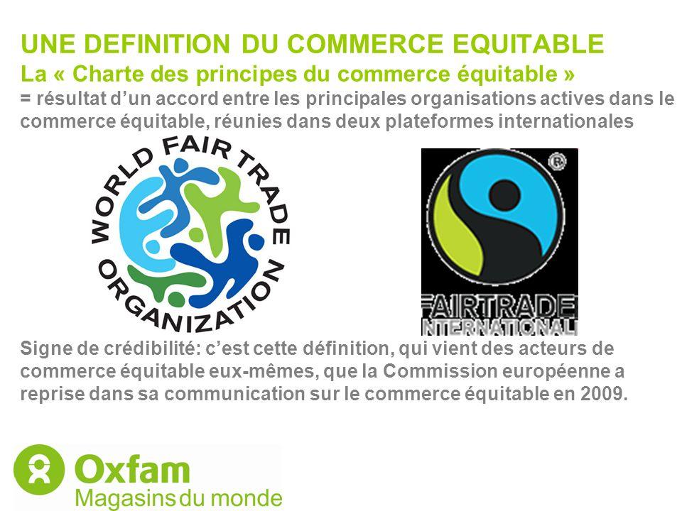 UNE DEFINITION DU COMMERCE EQUITABLE La « Charte des principes du commerce équitable » = résultat dun accord entre les principales organisations activ