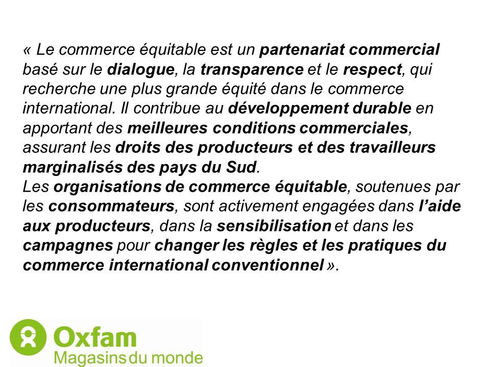 « Le commerce équitable est un partenariat commercial basé sur le dialogue, la transparence et le respect, qui recherche une plus grande équité dans l
