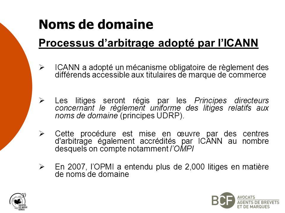 Noms de domaine Processus darbitrage adopté par lICANN ICANN a adopté un mécanisme obligatoire de règlement des différends accessible aux titulaires de marque de commerce Les litiges seront régis par les Principes directeurs concernant le règlement uniforme des litiges relatifs aux noms de domaine (principes UDRP).
