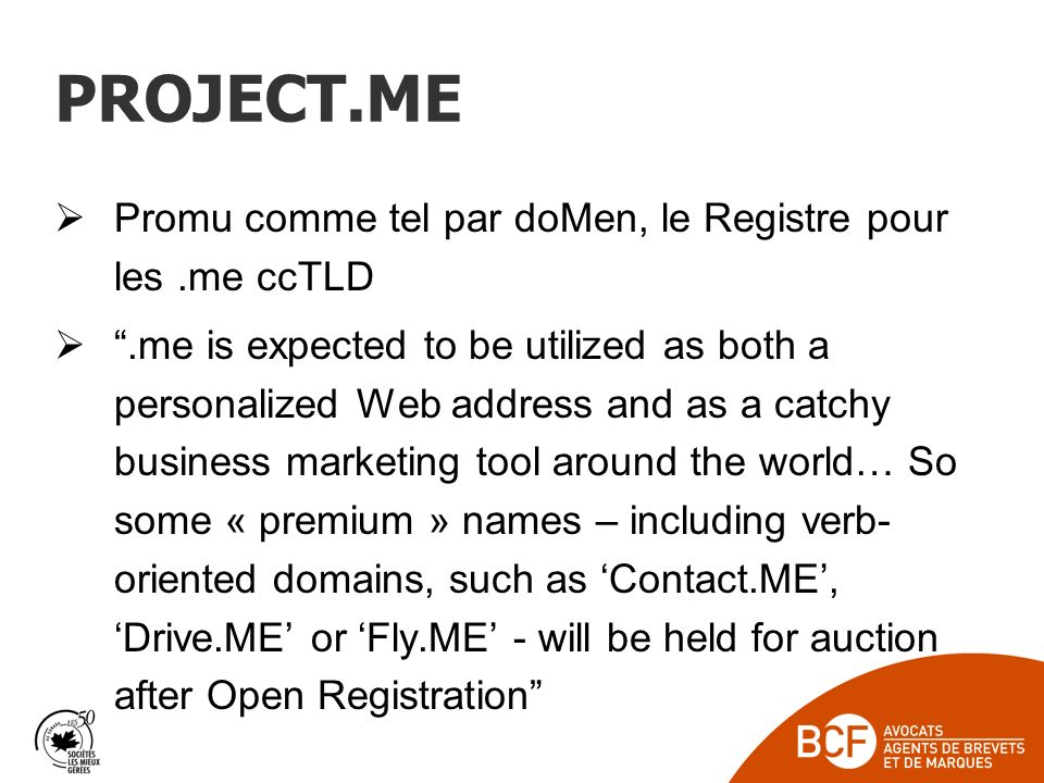 PROJECT.ME Promu comme tel par doMen, le Registre pour les.me ccTLD.me is expected to be utilized as both a personalized Web address and as a catchy b