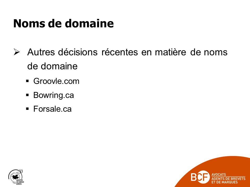Noms de domaine Autres décisions récentes en matière de noms de domaine Groovle.com Bowring.ca Forsale.ca