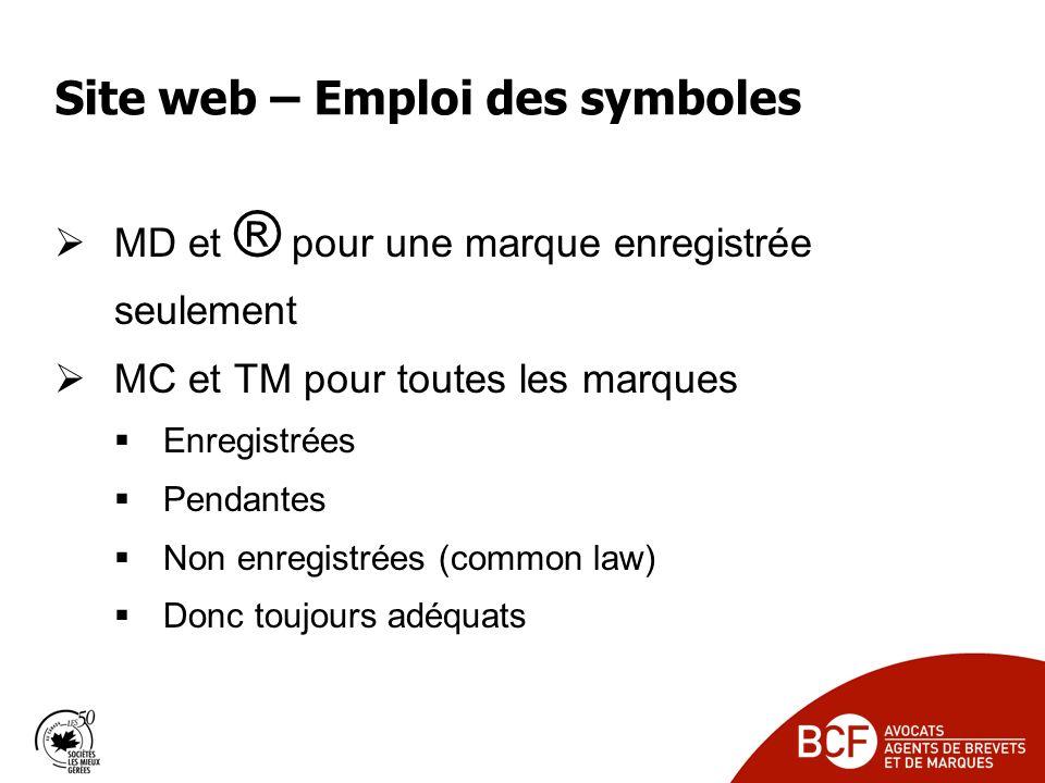 Site web – Emploi des symboles MD et ® pour une marque enregistrée seulement MC et TM pour toutes les marques Enregistrées Pendantes Non enregistrées (common law) Donc toujours adéquats