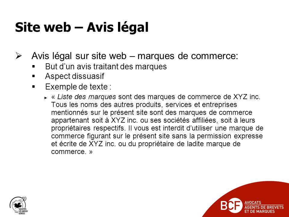 Site web – Avis légal Avis légal sur site web – marques de commerce: But dun avis traitant des marques Aspect dissuasif Exemple de texte : « Liste des marques sont des marques de commerce de XYZ inc.