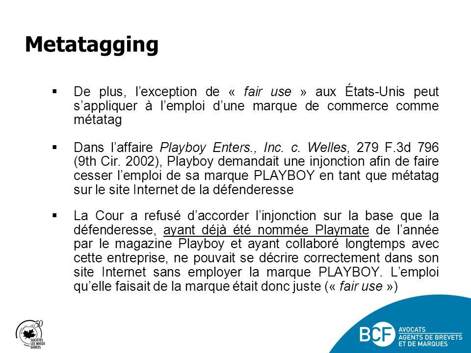 Metatagging De plus, lexception de « fair use » aux États-Unis peut sappliquer à lemploi dune marque de commerce comme métatag Dans laffaire Playboy Enters., Inc.