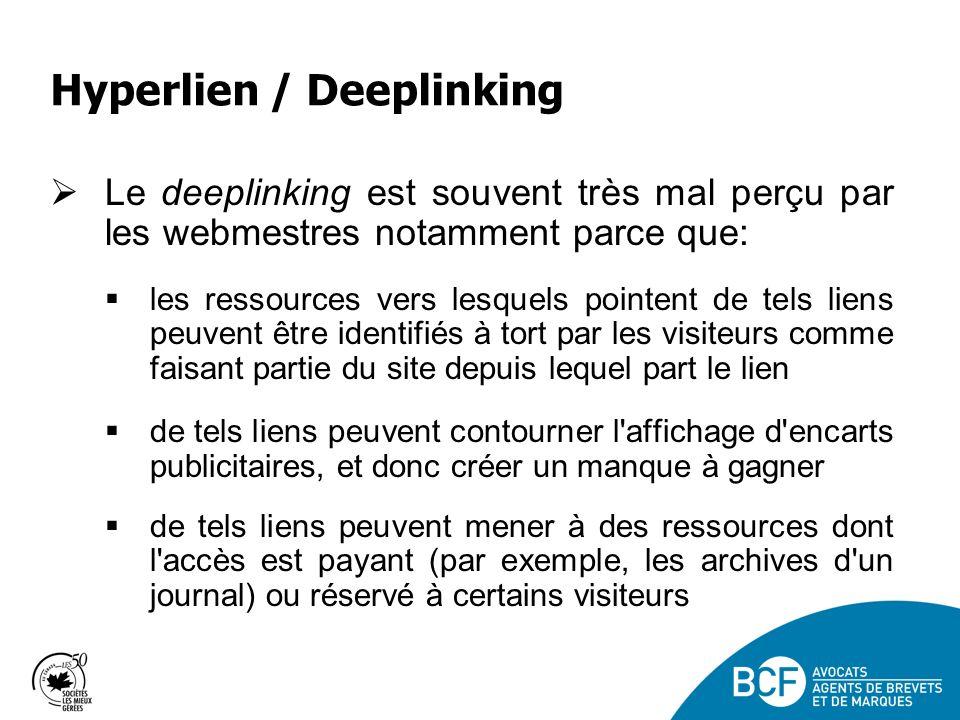 Hyperlien / Deeplinking Le deeplinking est souvent très mal perçu par les webmestres notamment parce que: les ressources vers lesquels pointent de tels liens peuvent être identifiés à tort par les visiteurs comme faisant partie du site depuis lequel part le lien de tels liens peuvent contourner l affichage d encarts publicitaires, et donc créer un manque à gagner de tels liens peuvent mener à des ressources dont l accès est payant (par exemple, les archives d un journal) ou réservé à certains visiteurs