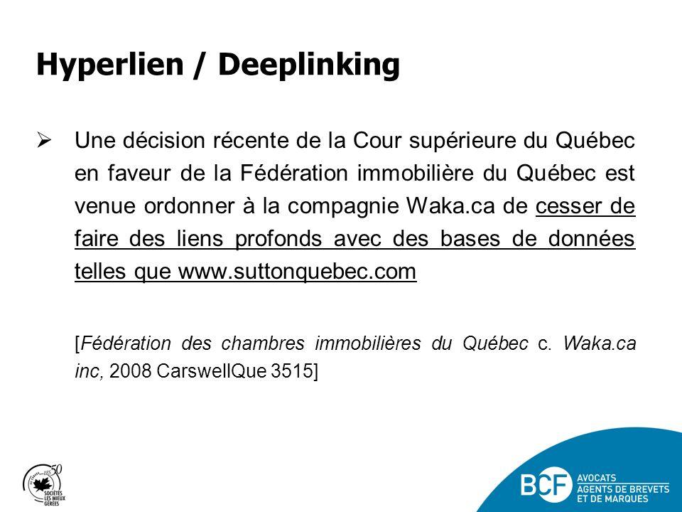 Hyperlien / Deeplinking Une décision récente de la Cour supérieure du Québec en faveur de la Fédération immobilière du Québec est venue ordonner à la compagnie Waka.ca de cesser de faire des liens profonds avec des bases de données telles que www.suttonquebec.com [Fédération des chambres immobilières du Québec c.