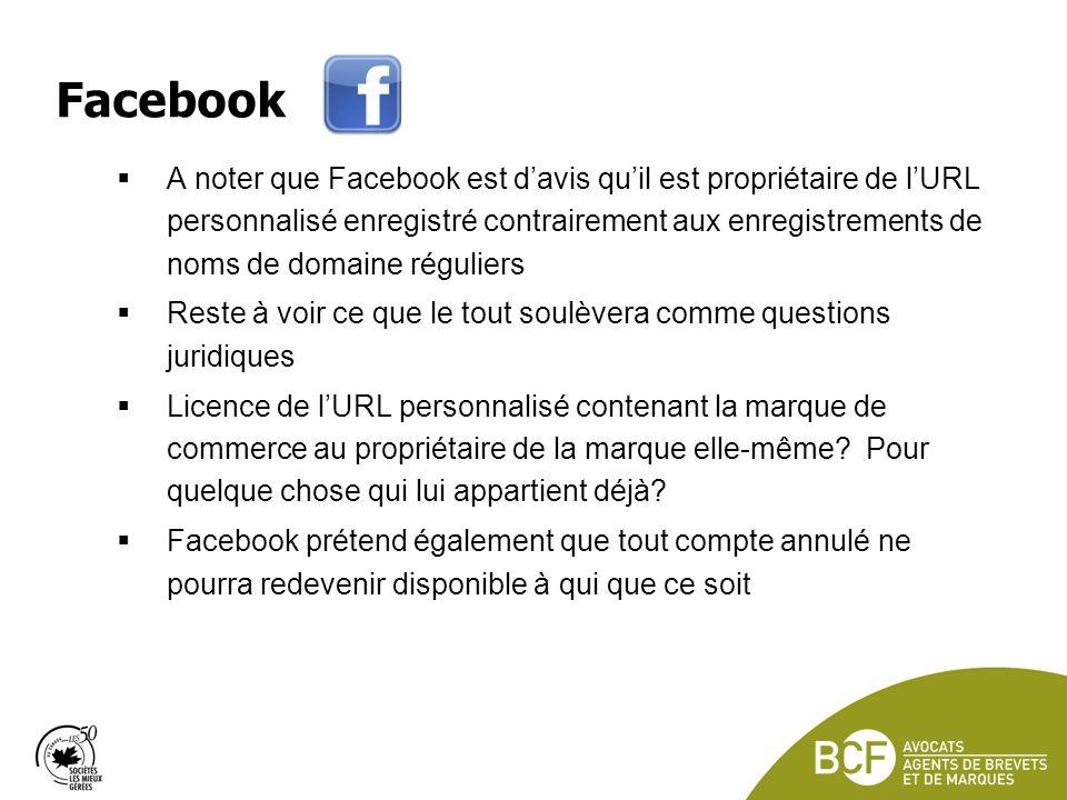 Facebook A noter que Facebook est davis quil est propriétaire de lURL personnalisé enregistré contrairement aux enregistrements de noms de domaine réguliers Reste à voir ce que le tout soulèvera comme questions juridiques Licence de lURL personnalisé contenant la marque de commerce au propriétaire de la marque elle-même.
