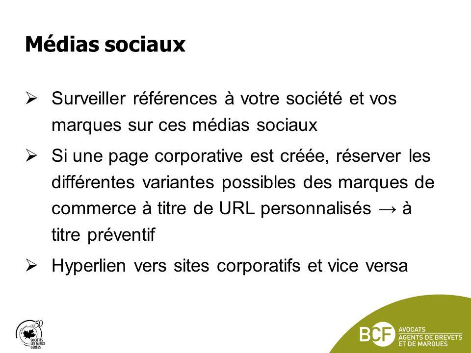 Médias sociaux Surveiller références à votre société et vos marques sur ces médias sociaux Si une page corporative est créée, réserver les différentes variantes possibles des marques de commerce à titre de URL personnalisés à titre préventif Hyperlien vers sites corporatifs et vice versa