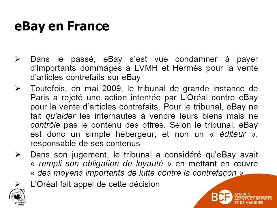 eBay en France Dans le passé, eBay sest vue condamner à payer dimportants dommages à LVMH et Hermès pour la vente darticles contrefaits sur eBay Toutefois, en mai 2009, le tribunal de grande instance de Paris a rejeté une action intentée par LOréal contre eBay pour la vente darticles contrefaits.