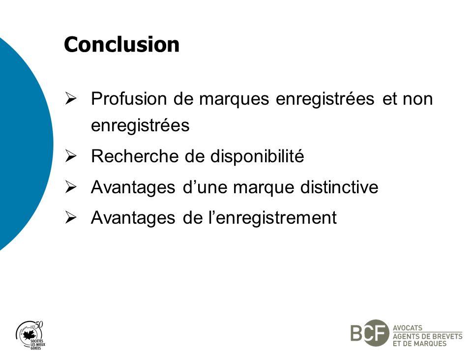 Conclusion Profusion de marques enregistrées et non enregistrées Recherche de disponibilité Avantages dune marque distinctive Avantages de lenregistrement