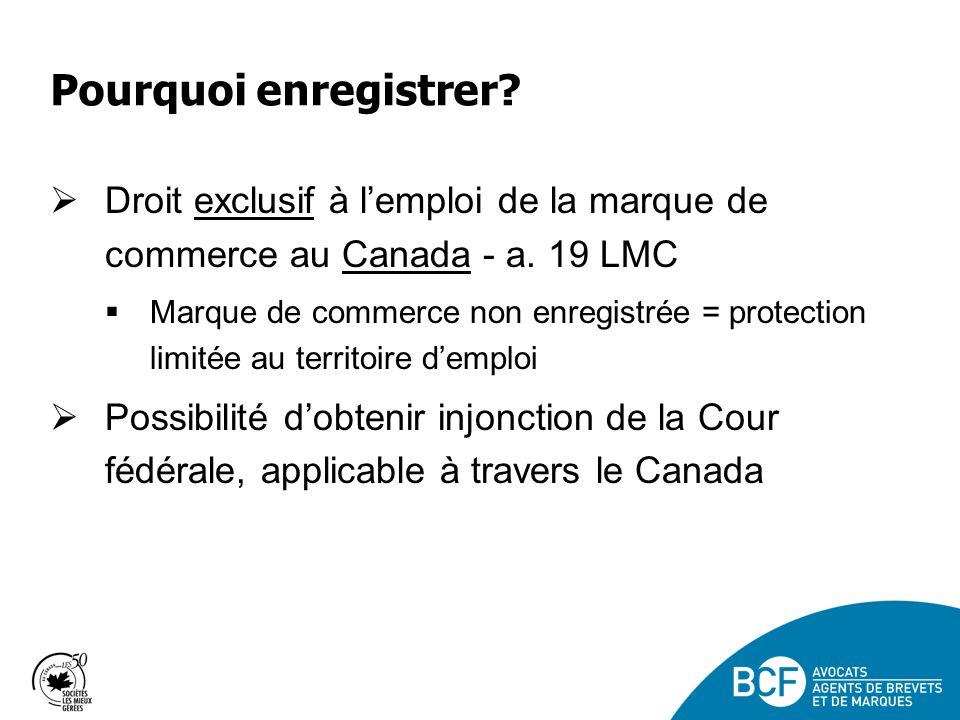 Pourquoi enregistrer.Droit exclusif à lemploi de la marque de commerce au Canada - a.