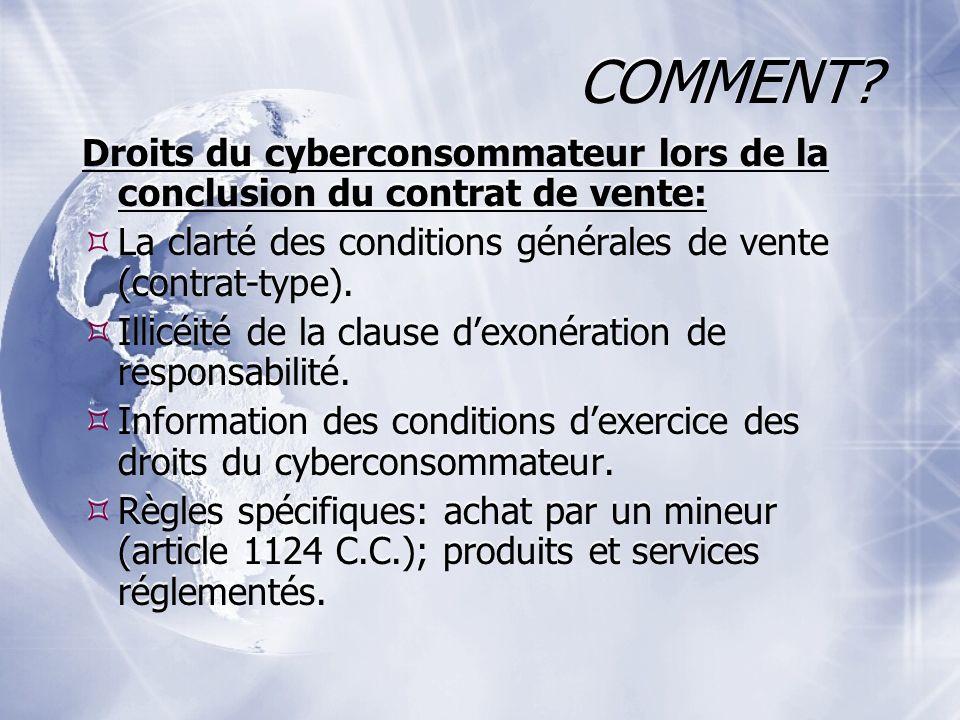 COMMENT? Droits du cyberconsommateur lors de la conclusion du contrat de vente: La clarté des conditions générales de vente (contrat-type). Illicéité