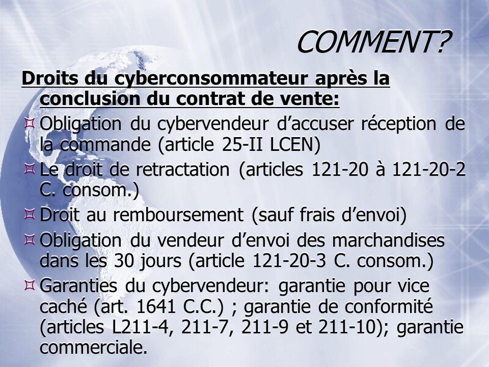 COMMENT? Droits du cyberconsommateur après la conclusion du contrat de vente: Obligation du cybervendeur daccuser réception de la commande (article 25