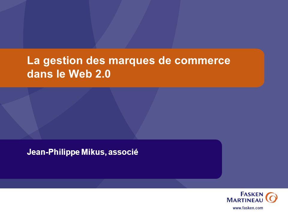 La gestion des marques de commerce dans le Web 2.0 Jean-Philippe Mikus, associé