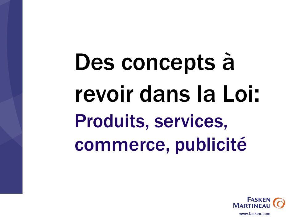 Des concepts à revoir dans la Loi : Produits, services, commerce, publicité