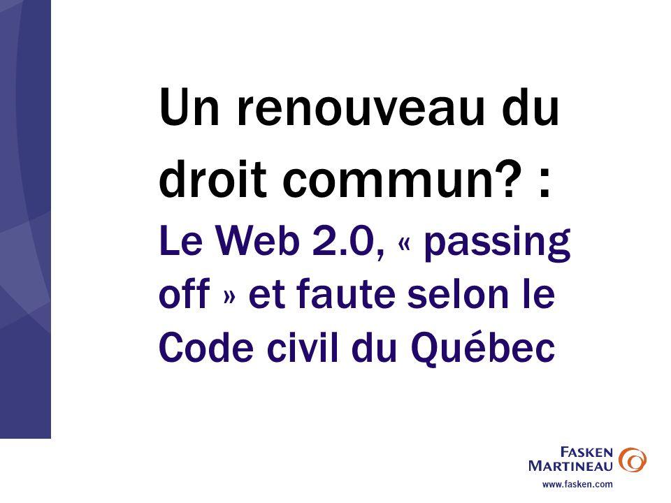 Un renouveau du droit commun : Le Web 2.0, « passing off » et faute selon le Code civil du Québec