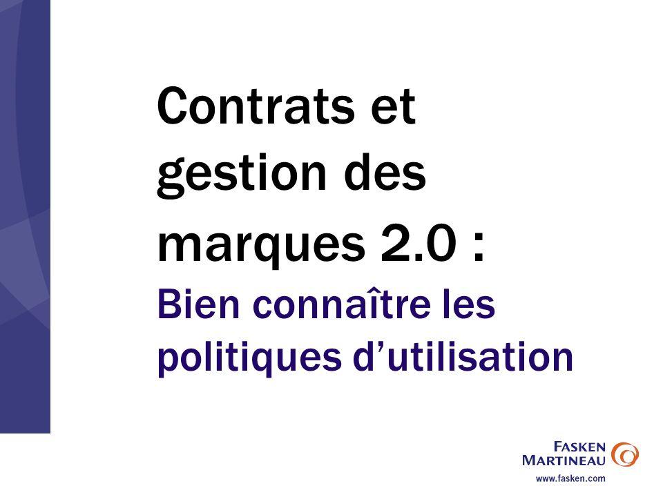 Contrats et gestion des marques 2.0 : Bien connaître les politiques dutilisation