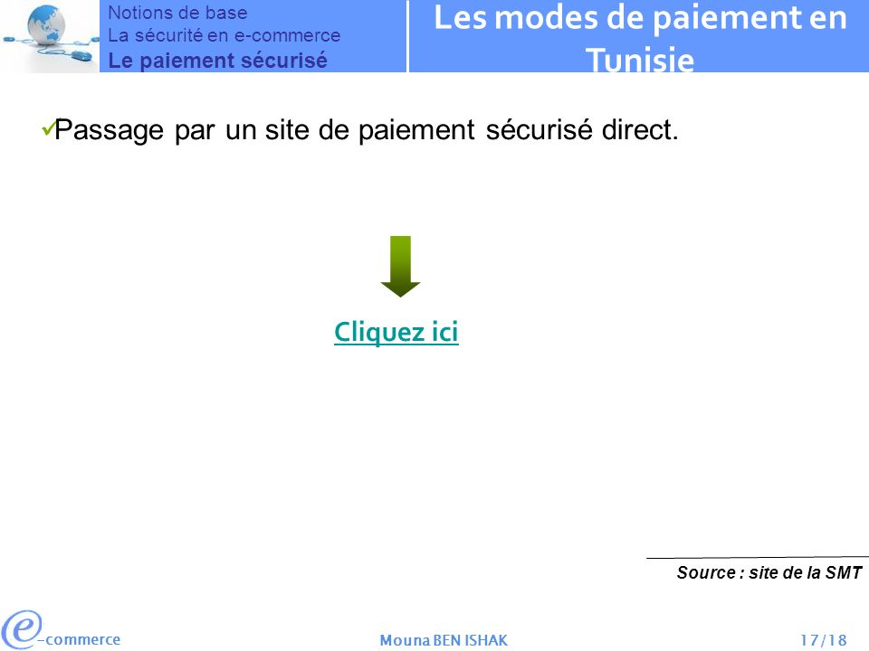 -commerce Mouna BEN ISHAK17/18 Passage par un site de paiement sécurisé direct. Notions de base La sécurité en e-commerce Le paiement sécurisé Les mod