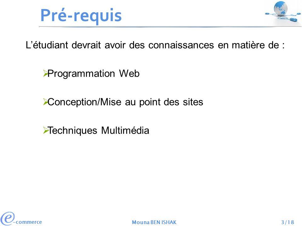 -commerce Mouna BEN ISHAK3/18 Pré-requis Programmation Web Conception/Mise au point des sites Techniques Multimédia Létudiant devrait avoir des connai