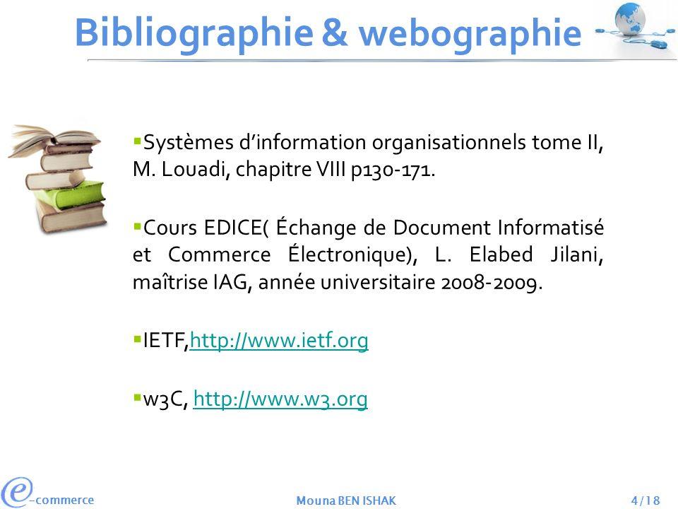-commerce Mouna BEN ISHAK4/18 Bibliographie & webographie Systèmes dinformation organisationnels tome II, M. Louadi, chapitre VIII p130-171. Cours EDI
