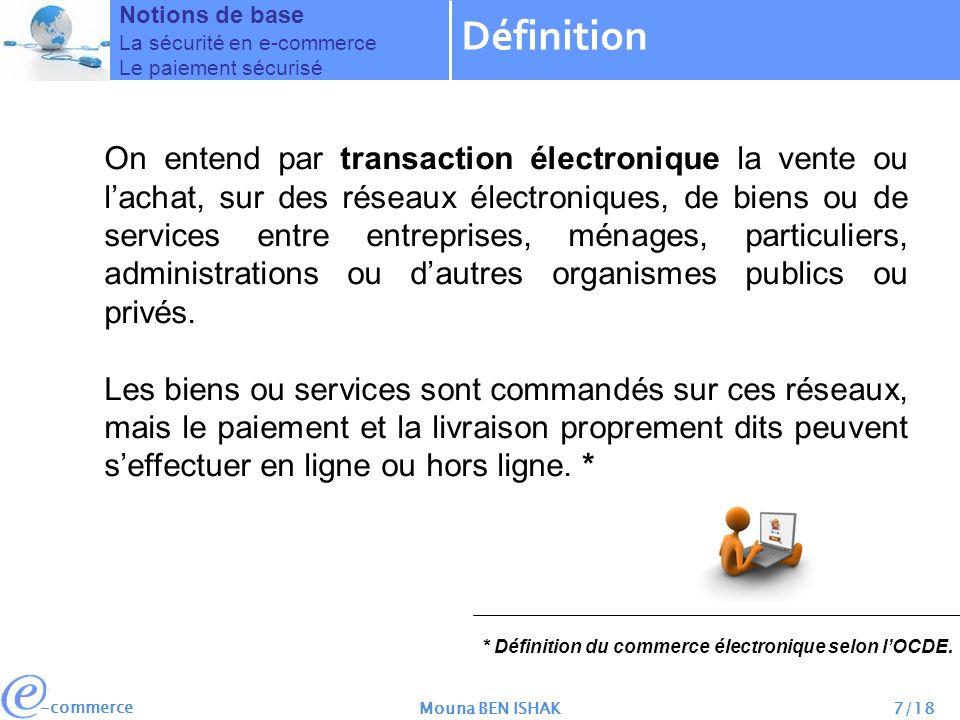 -commerce Mouna BEN ISHAK18/18 Notions de base La sécurité en e-commerce Le paiement sécurisé Les modes de paiement en Tunisie Connexion du marchand à une solution de paiement sécurisée.