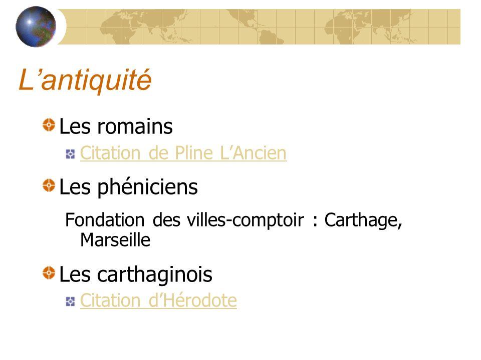 Lantiquité Les romains Citation de Pline LAncien Les phéniciens Fondation des villes-comptoir : Carthage, Marseille Les carthaginois Citation dHérodot