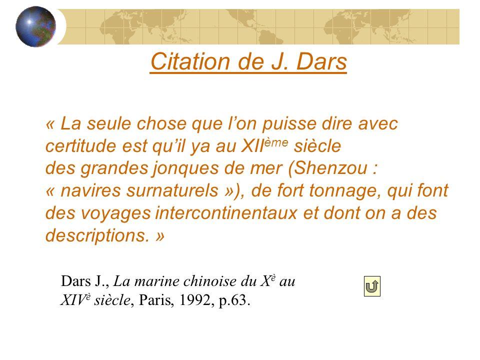 Citation de J. Dars « La seule chose que lon puisse dire avec certitude est quil ya au XII ème siècle des grandes jonques de mer (Shenzou : « navires
