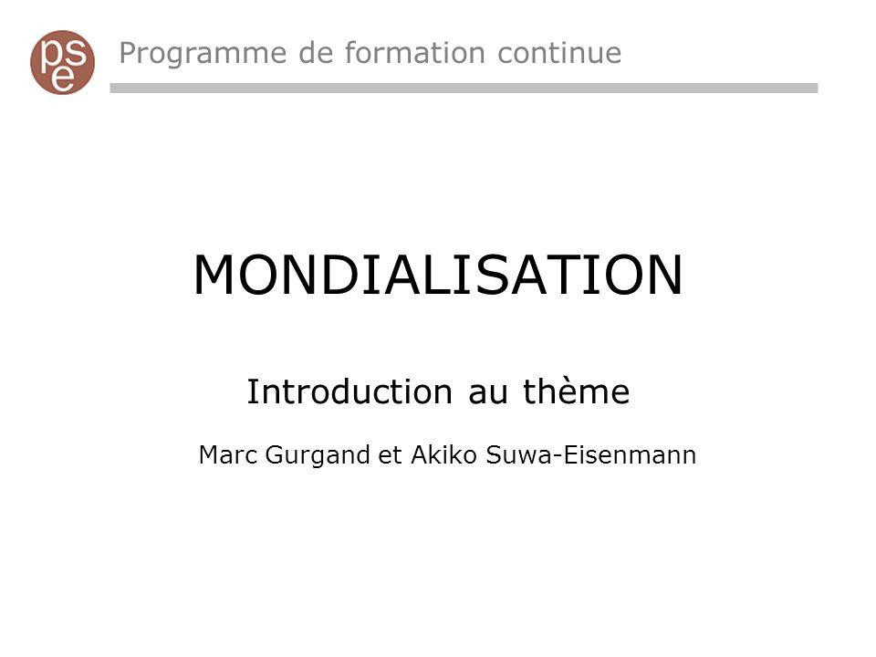 MONDIALISATION Introduction au thème Marc Gurgand et Akiko Suwa-Eisenmann Programme de formation continue