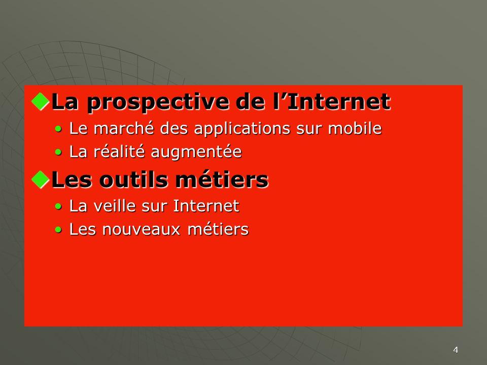 4 La prospective de lInternet La prospective de lInternet Le marché des applications sur mobileLe marché des applications sur mobile La réalité augmen