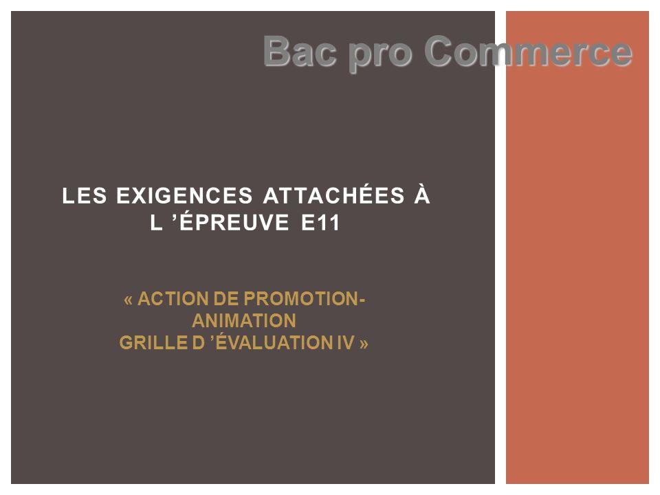 LES EXIGENCES ATTACHÉES À L ÉPREUVE E11 Bac pro Commerce « ACTION DE PROMOTION- ANIMATION GRILLE D ÉVALUATION IV »