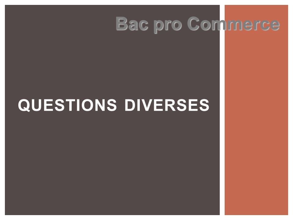 QUESTIONS DIVERSES Bac pro Commerce