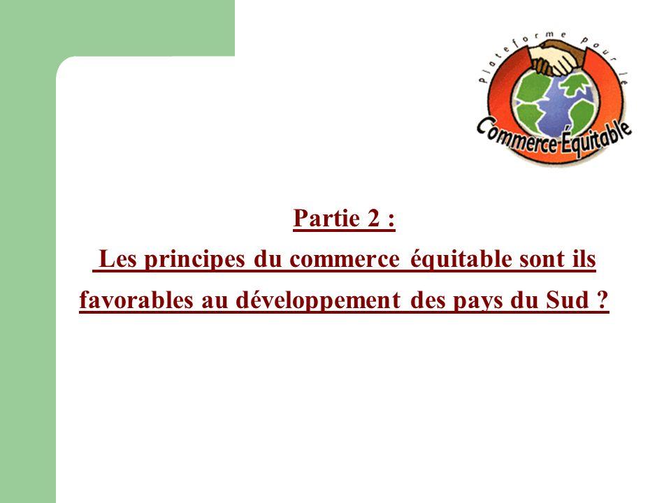 Partie 2 : Les principes du commerce équitable sont ils favorables au développement des pays du Sud ?