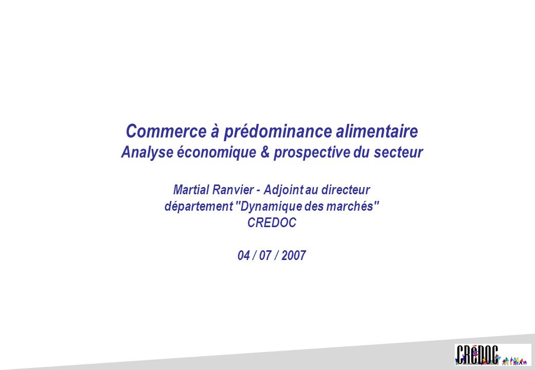 Commerce à prédominance alimentaire Analyse économique & prospective du secteur Martial Ranvier - Adjoint au directeur département
