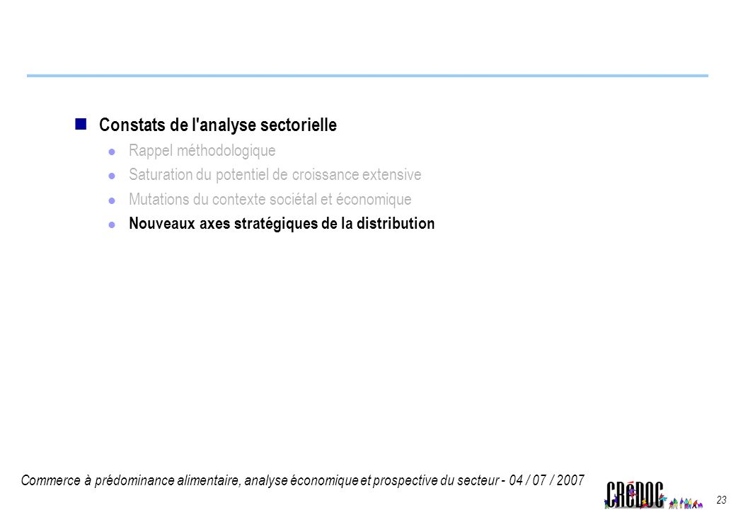 Commerce à prédominance alimentaire, analyse économique et prospective du secteur - 04 / 07 / 2007 23 Constats de l'analyse sectorielle Rappel méthodo