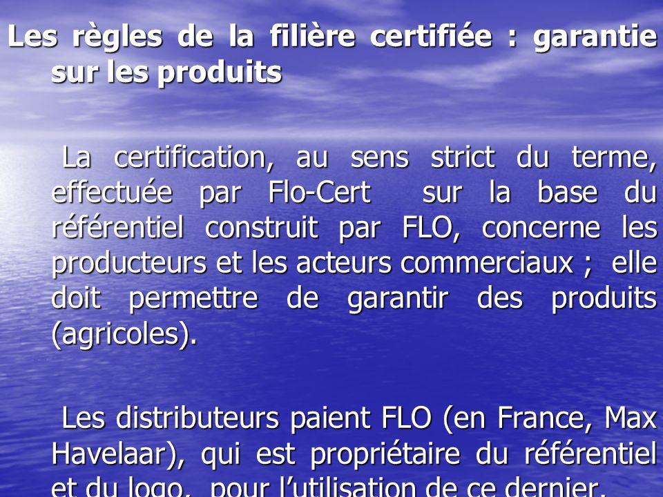 Les règles de la filière certifiée : garantie sur les produits La certification, au sens strict du terme, effectuée par Flo-Cert sur la base du référe