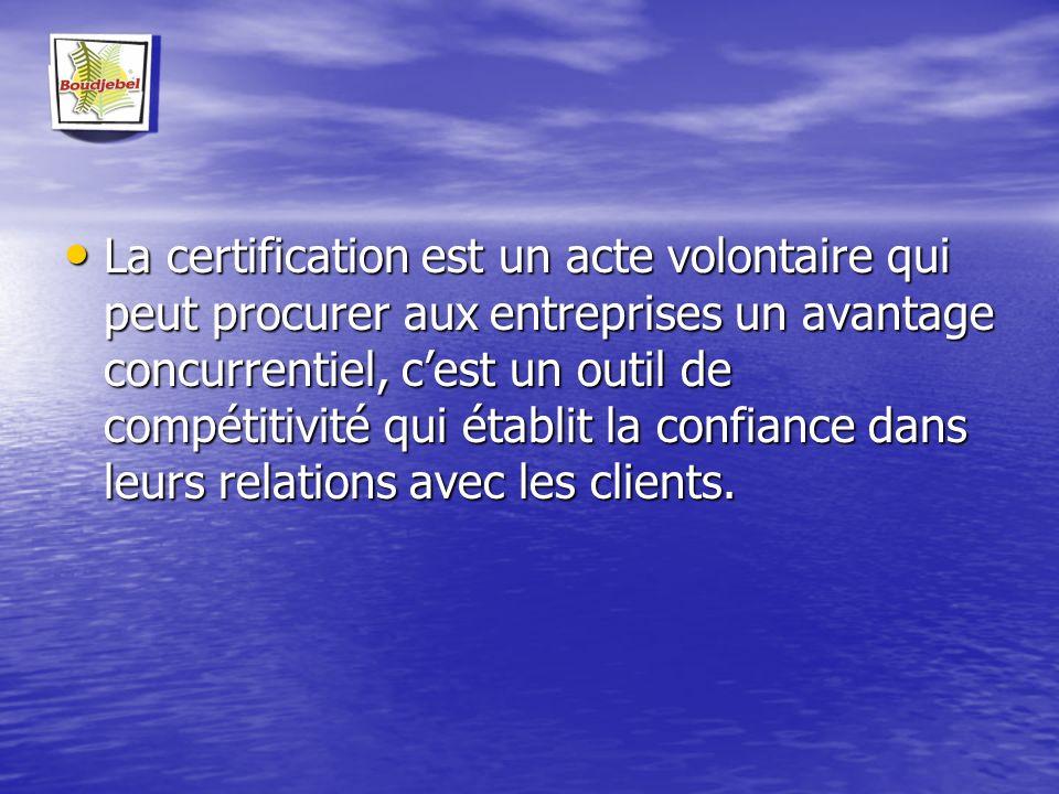 La certification est un acte volontaire qui peut procurer aux entreprises un avantage concurrentiel, cest un outil de compétitivité qui établit la con