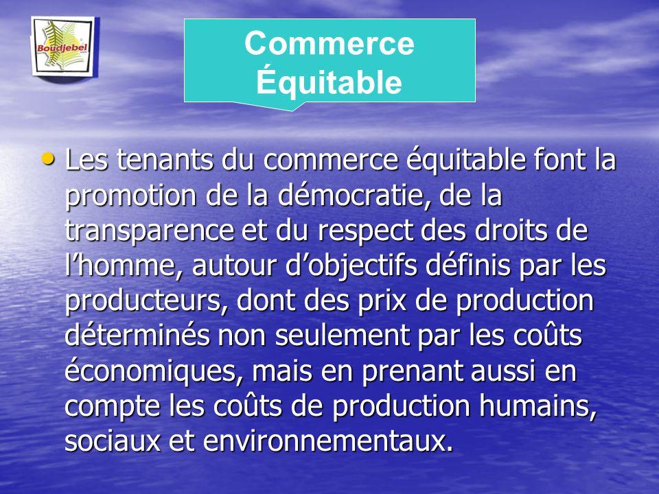 Les tenants du commerce équitable font la promotion de la démocratie, de la transparence et du respect des droits de lhomme, autour dobjectifs définis