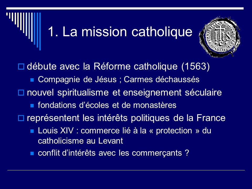 1. La mission catholique débute avec la Réforme catholique (1563) Compagnie de Jésus ; Carmes déchaussés nouvel spiritualisme et enseignement séculair